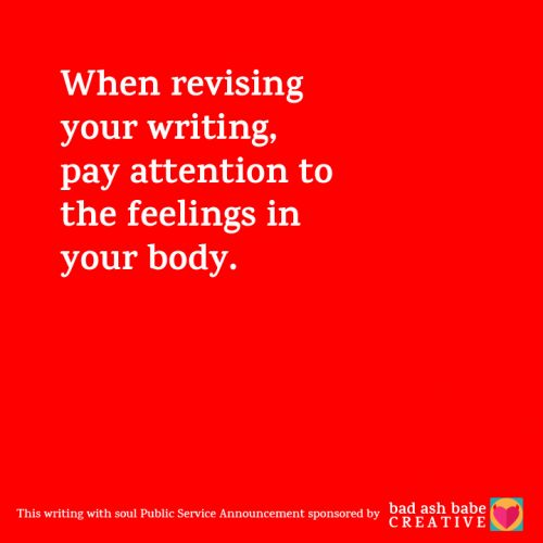 When revising ad copy, pay attention to the feelings in your body.